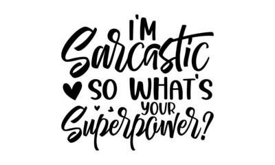 Fototapeta I'm sarcastic so what's your superpower, Sassy lettering quotes poster phrase, Sarcastic quotes, Vector typography for posters, cards obraz