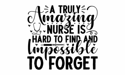 Fototapeta A truly amazing nurse is hard to find and impossible to forget, quote funny creative handwritten text nursing quote gift idea perfect to used, mug, Ink illustration obraz