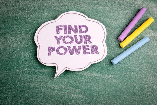 Find Your Power. Speech bubble on a green chalk board